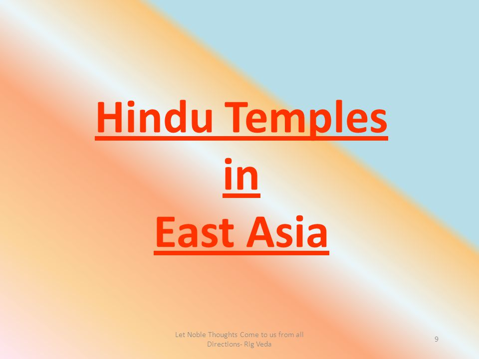 Let Noble Thoughts Come to us from all Directions- Rig Veda 9 Hindu Temples in East Asia