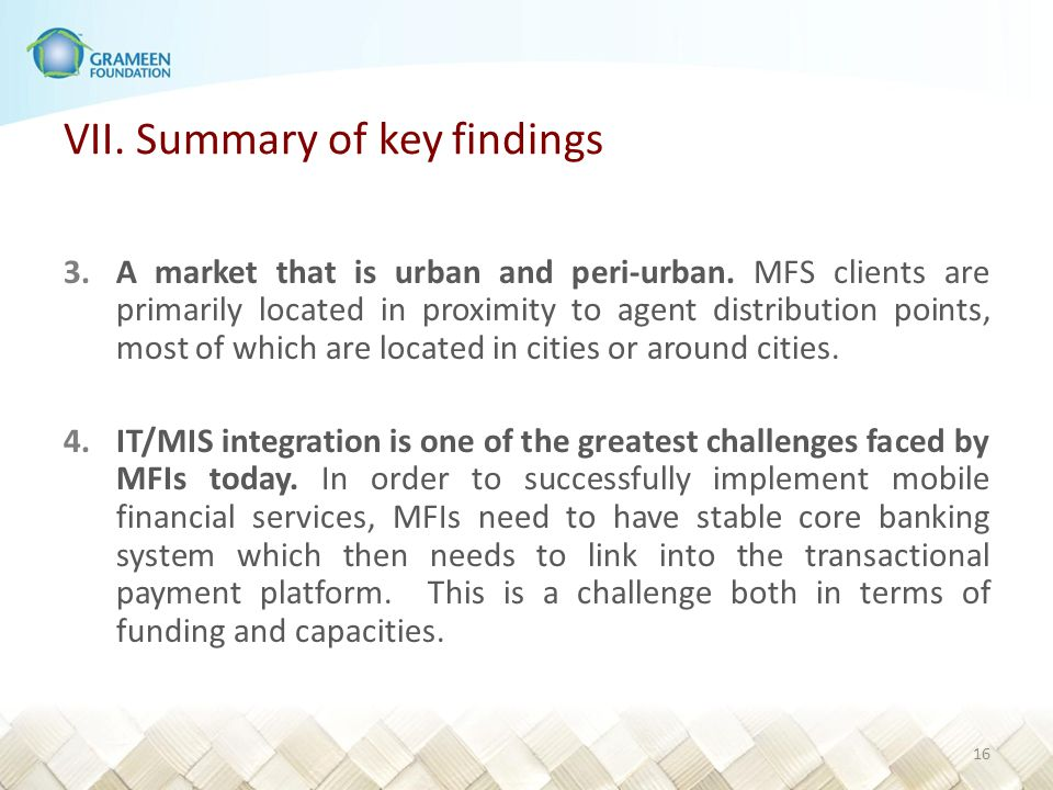 VII. Summary of key findings 3.A market that is urban and peri-urban. MFS clients are primarily located in proximity to agent distribution points, mos