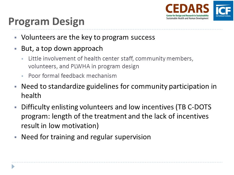 Program Design  Volunteers are the key to program success  But, a top down approach  Little involvement of health center staff, community members,