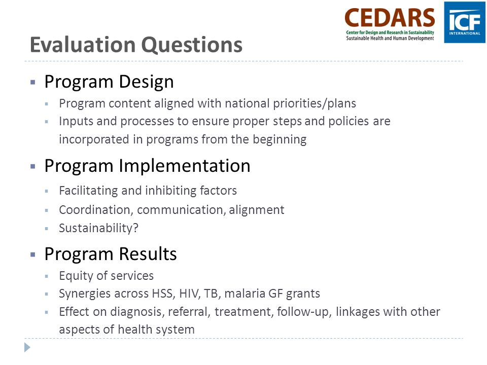 Evaluation Questions  Program Design  Program content aligned with national priorities/plans  Inputs and processes to ensure proper steps and polic