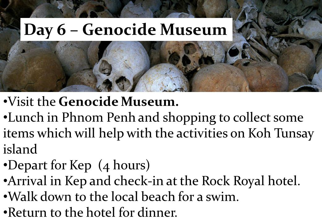 Visit the Genocide Museum. Lunch in Phnom Penh and shopping to collect some items which will help with the activities on Koh Tunsay island Depart for
