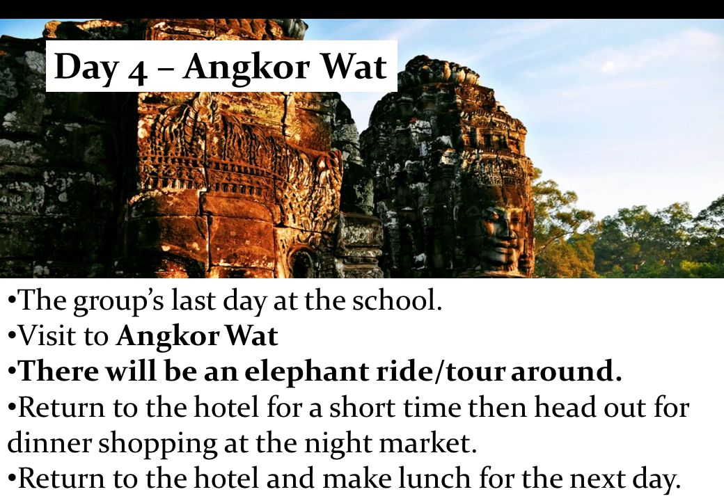 The group's last day at the school. Visit to Angkor Wat There will be an elephant ride/tour around.