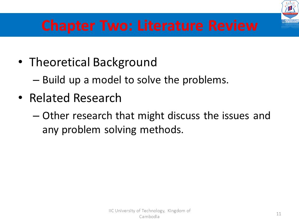Theoretical Background – Build up a model to solve the problems. Related Research – Other research that might discuss the issues and any problem solvi