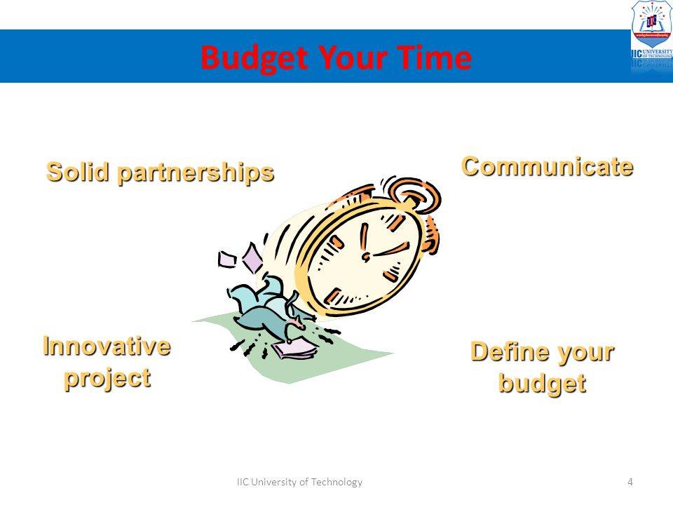 80% planning the project 20% writing the proposal Solid partnerships Innovative project Communicate Define your budget Budget Your Time 4IIC Universit