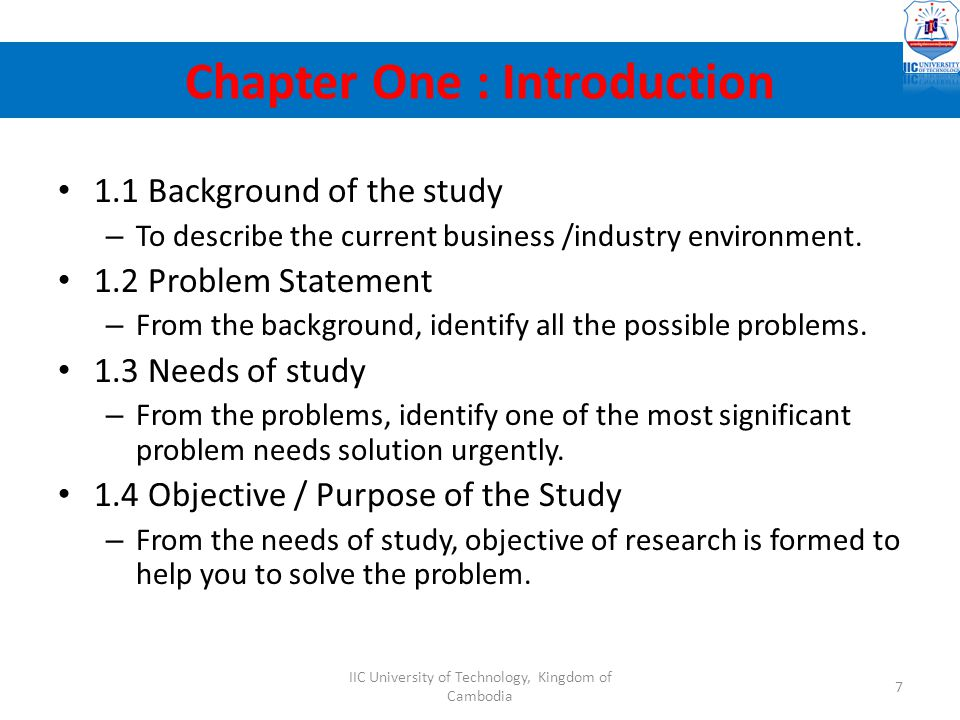 1.1 Background of the study – To describe the current business /industry environment. 1.2 Problem Statement – From the background, identify all the po