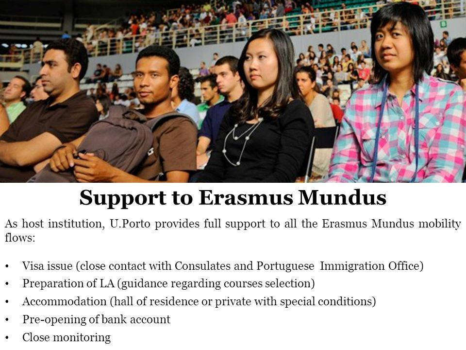 As host institution, U.Porto provides full support to all the Erasmus Mundus mobility flows: Visa issue (close contact with Consulates and Portuguese