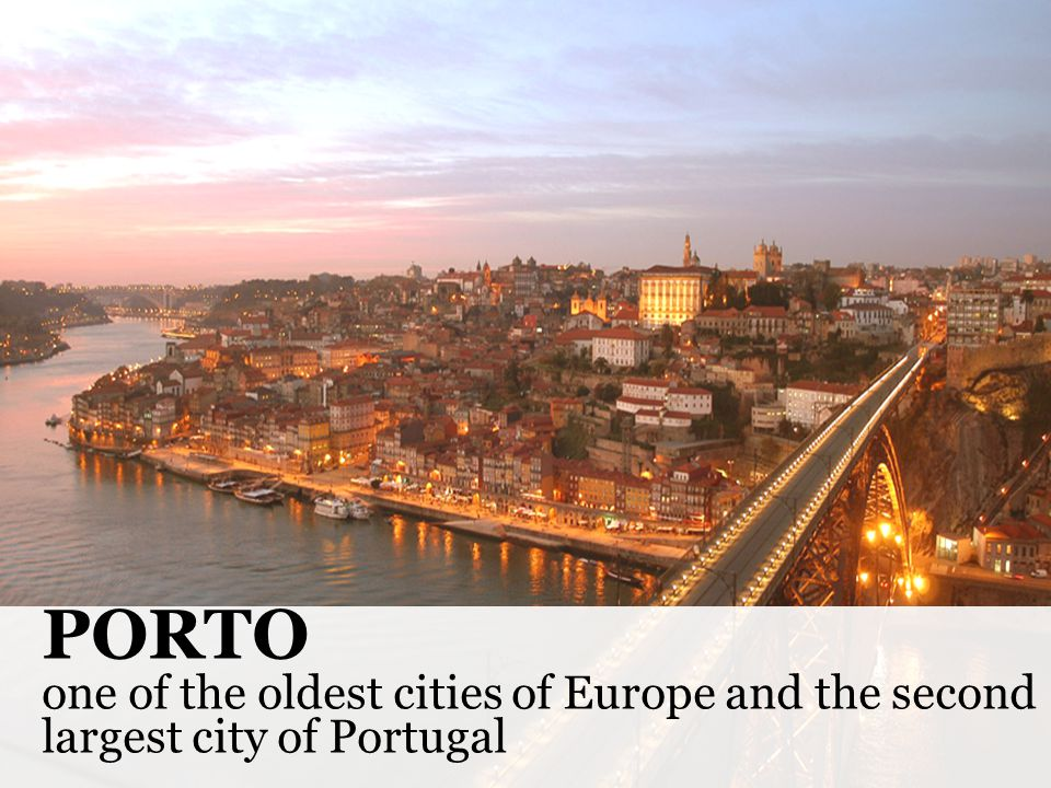 PORTO one of the oldest cities of Europe and the second largest city of Portugal