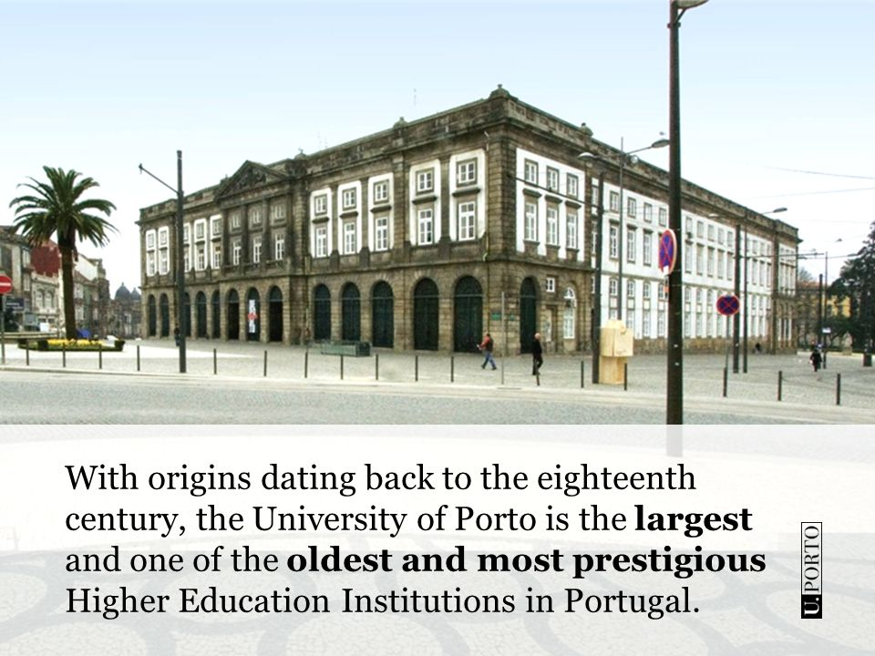 With origins dating back to the eighteenth century, the University of Porto is the largest and one of the oldest and most prestigious Higher Education Institutions in Portugal.