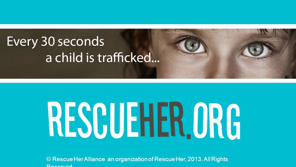 Rescue Her [picture] © Rescue Her Alliance an organization of Rescue Her, 2013. All Rights Reserved.