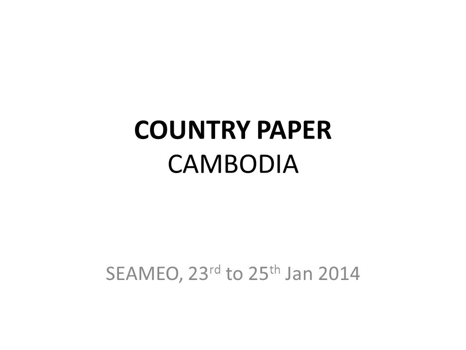 COUNTRY PAPER CAMBODIA SEAMEO, 23 rd to 25 th Jan 2014