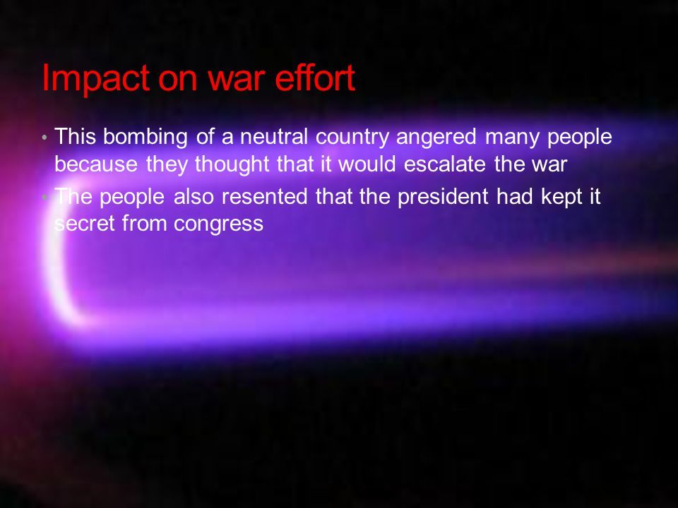 More impact on war effort These bombing led to more anti-war protests and increased resentment toward the war