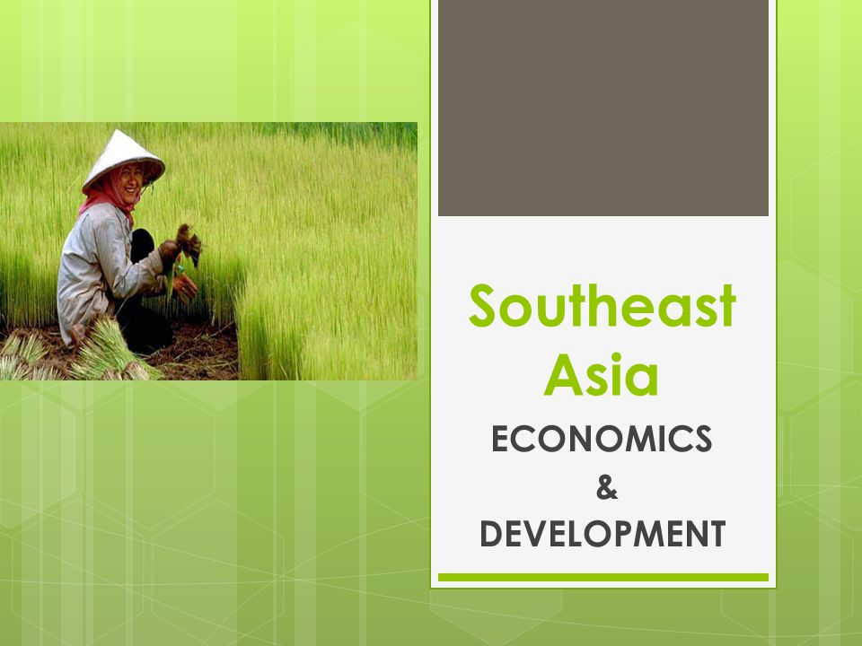 Southeast Asia ECONOMICS & DEVELOPMENT