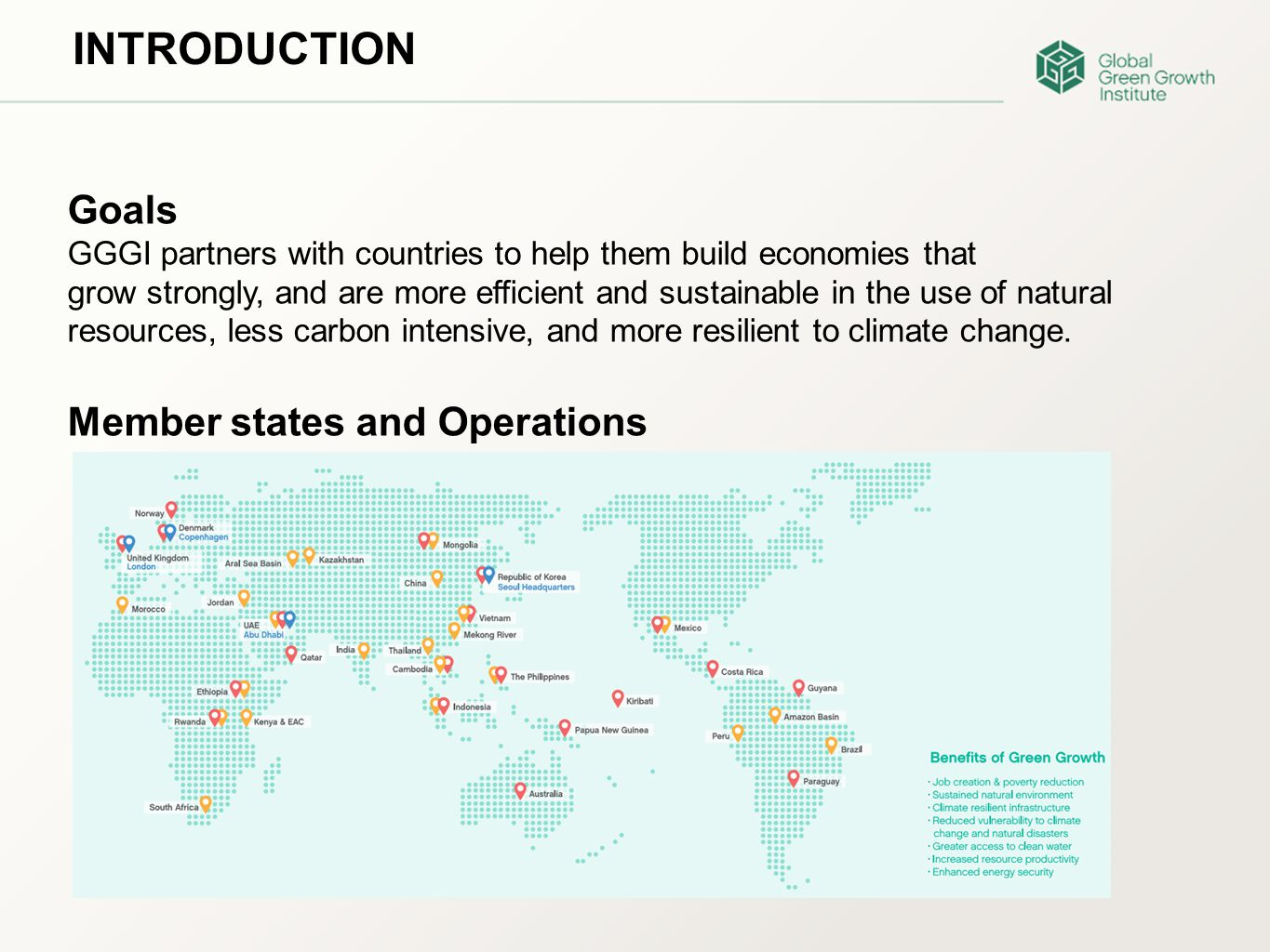 INTRODUCTION Goals GGGI partners with countries to help them build economies that grow strongly, and are more efficient and sustainable in the use of natural resources, less carbon intensive, and more resilient to climate change.