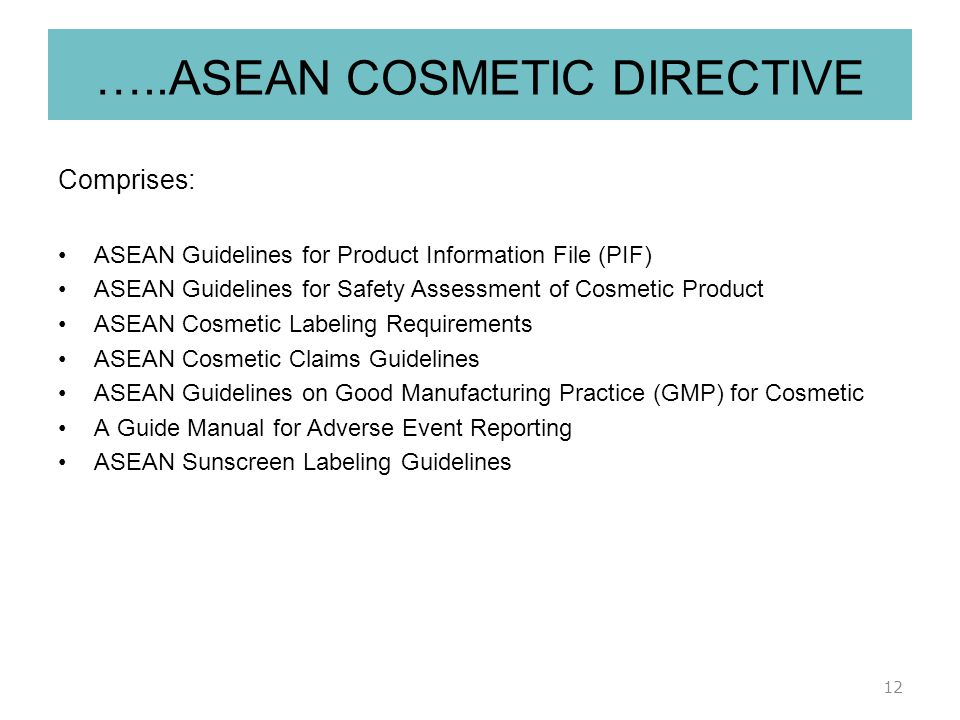 The ASEAN Cosmetic Directive (Contents) 1.General provisions 2.Definition and Scope 3.Safety requirements 4.Ingredient listings 5.ASEAN Handbook of Co
