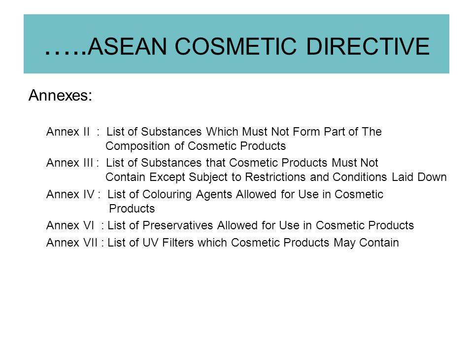 …..ASEAN COSMETIC DIRECTIVE Comprises: ASEAN Guidelines for Product Information File (PIF) ASEAN Guidelines for Safety Assessment of Cosmetic Product