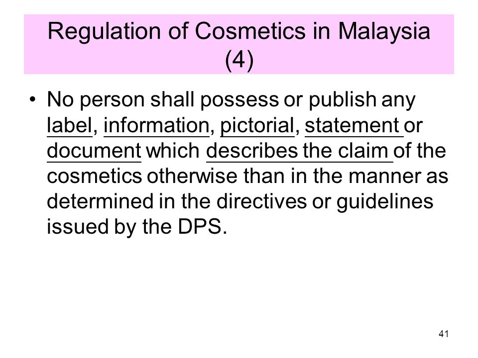 Regulation of Cosmetics in Malaysia (3) Cosmetic Manufacturers need to ensure: -products are manufactured in facilities that comply with the ASEAN Gui