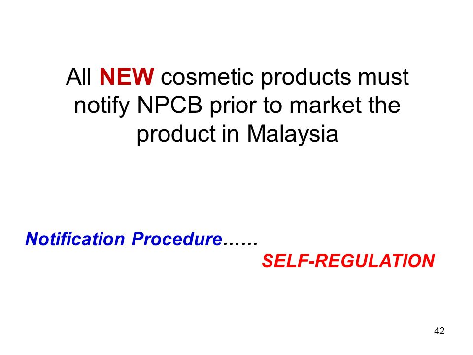 Regulation of Cosmetics in Malaysia (4) No person shall possess or publish any label, information, pictorial, statement or document which describes the claim of the cosmetics otherwise than in the manner as determined in the directives or guidelines issued by the DPS.