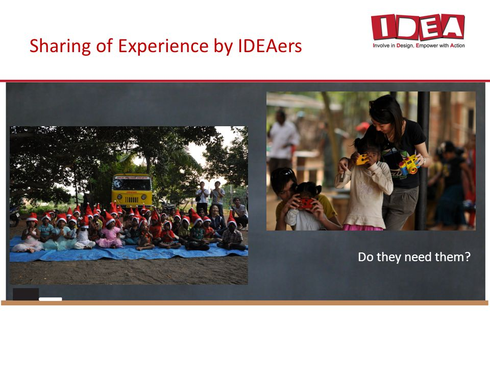 Sharing of Experience by IDEAers Do they need them