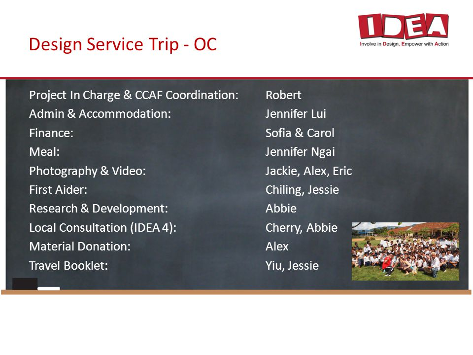 Design Service Trip - OC Project In Charge & CCAF Coordination:Robert Admin & Accommodation:Jennifer Lui Finance:Sofia & Carol Meal:Jennifer Ngai Phot