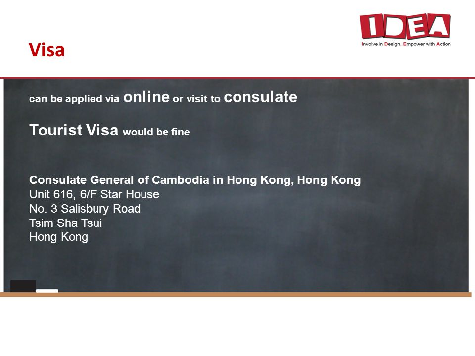 Visa can be applied via online or visit to consulate Tourist Visa would be fine Consulate General of Cambodia in Hong Kong, Hong Kong Unit 616, 6/F St
