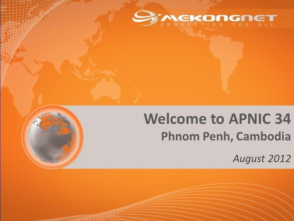 Welcome to APNIC 34 Phnom Penh, Cambodia August 2012
