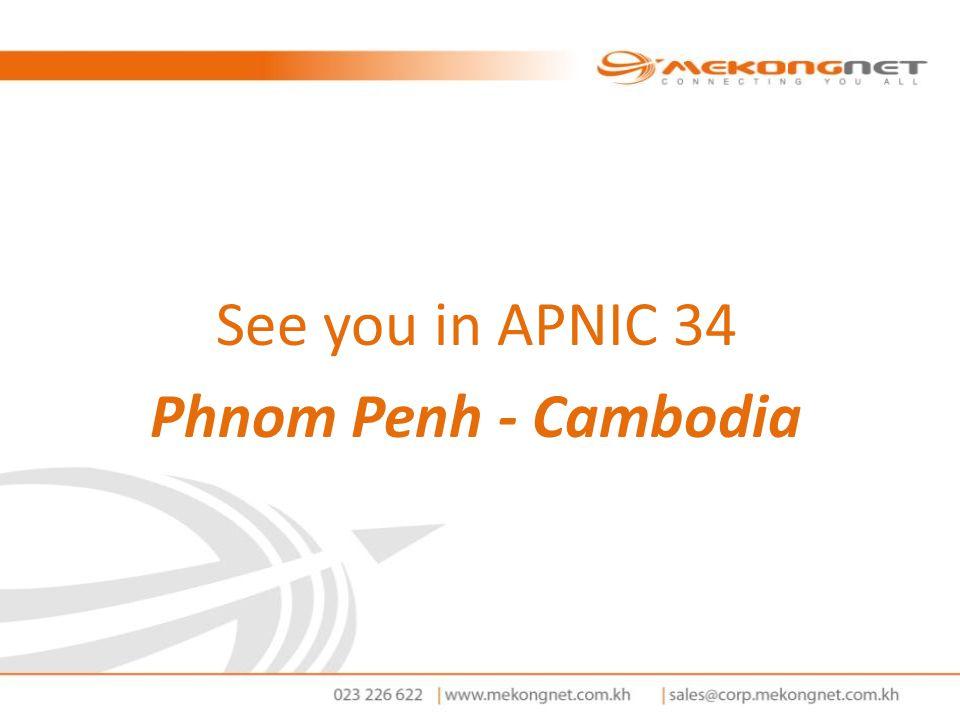 See you in APNIC 34 Phnom Penh - Cambodia