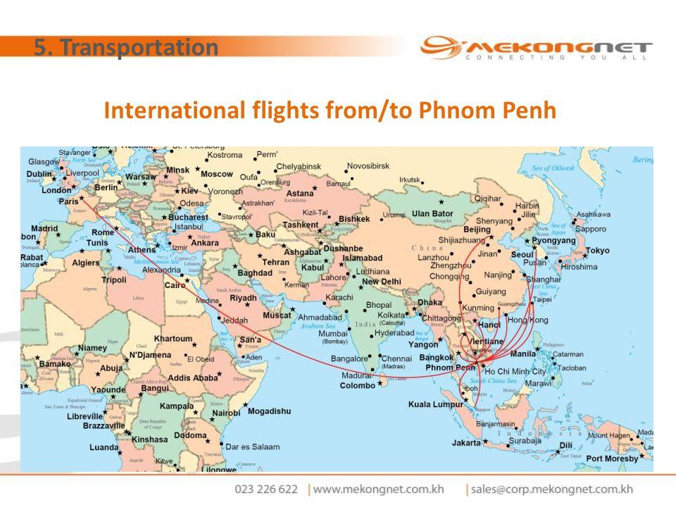 5. Transportation International flights from/to Phnom Penh