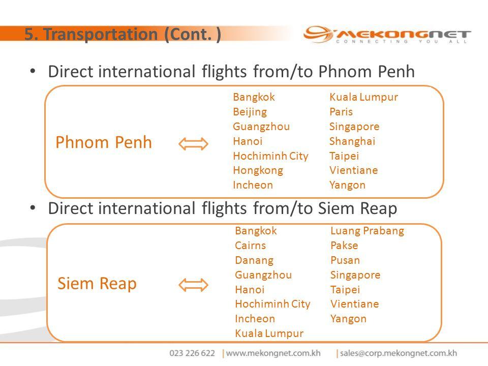 5. Transportation (Cont. ) Direct international flights from/to Phnom Penh Direct international flights from/to Siem Reap Phnom Penh Bangkok Beijing G