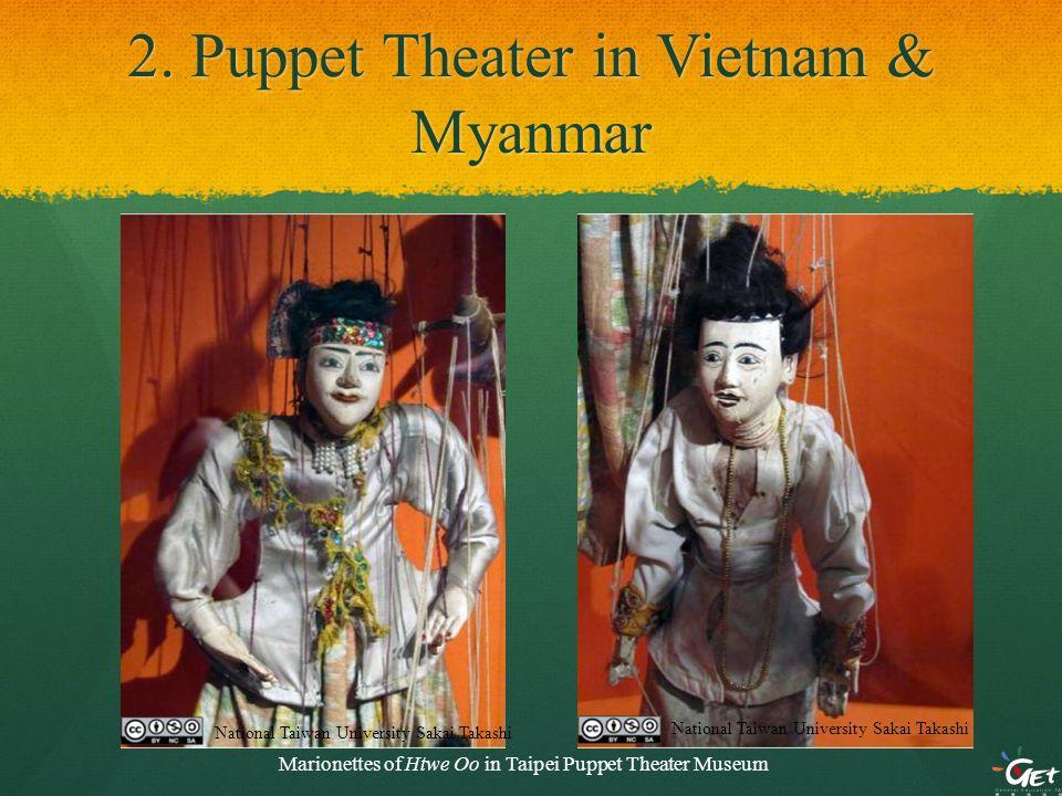 2. Puppet Theater in Vietnam & Myanmar Marionettes of Htwe Oo in Taipei Puppet Theater Museum National Taiwan University Sakai Takashi