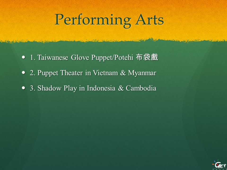 Performing Arts 1. Taiwanese Glove Puppet/Potehi 布袋戲 1.