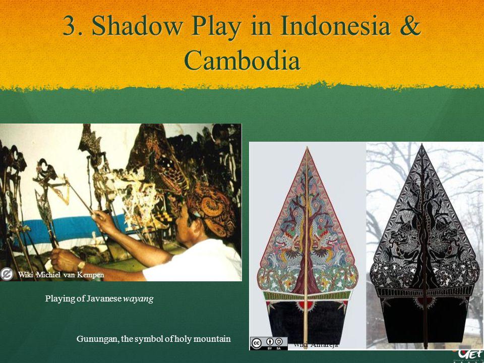 3. Shadow Play in Indonesia & Cambodia Playing of Javanese wayang Gunungan, the symbol of holy mountain Wiki Michiel van Kempen Wiki Antareja