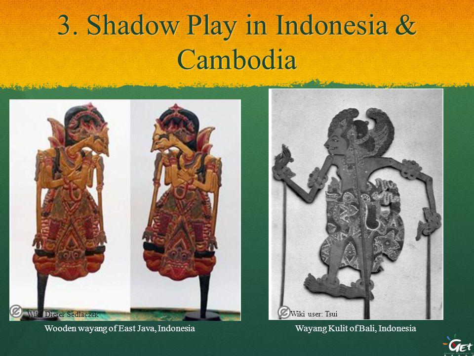 3. Shadow Play in Indonesia & Cambodia Wayang Kulit of Bali, IndonesiaWooden wayang of East Java, Indonesia Wiki Dieter Sedlaczek Wiki user: Tsui