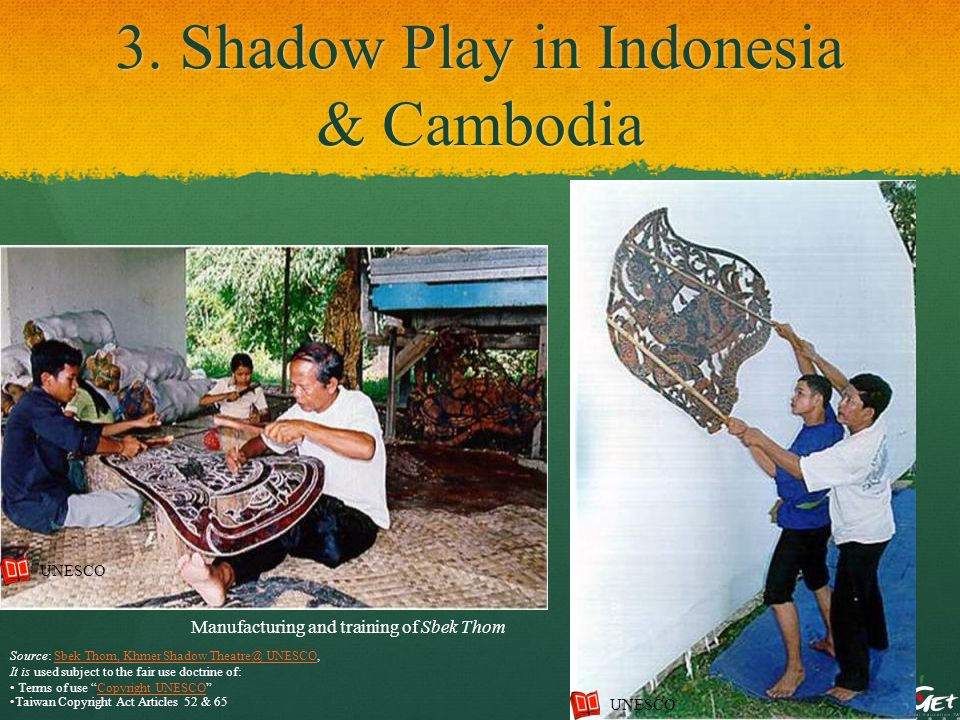 3. Shadow Play in Indonesia & Cambodia Manufacturing and training of Sbek Thom UNESCO Source: Sbek Thom, Khmer Shadow Theatre@ UNESCO,Sbek Thom, Khmer