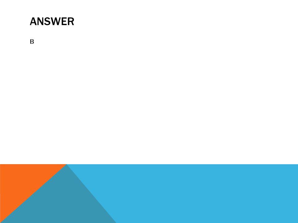 ANSWER B