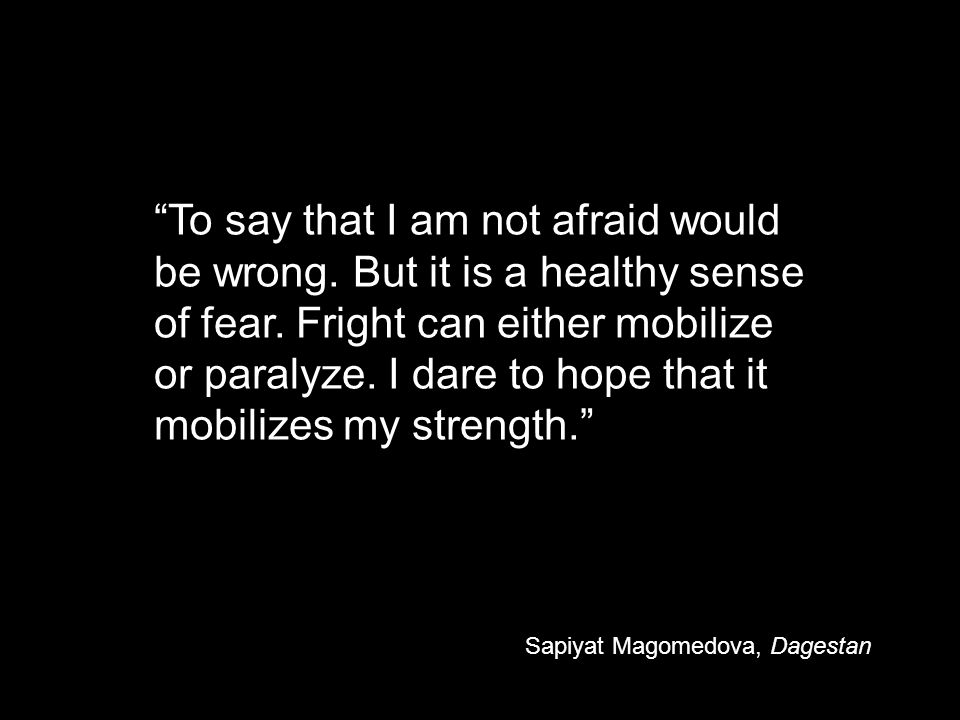 To say that I am not afraid would be wrong.But it is a healthy sense of fear.