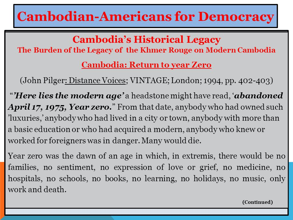 Cambodia's Historical Legacy The Burden of the Legacy of the Khmer Rouge on Modern Cambodia Cambodia: Return to year Zero (John Pilger: Distance Voices; VINTAGE; London; 1994, pp.