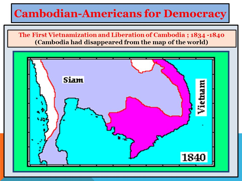 The First Vietnamization and Liberation of Cambodia ; 1834 -1840 (Cambodia had disappeared from the map of the world)