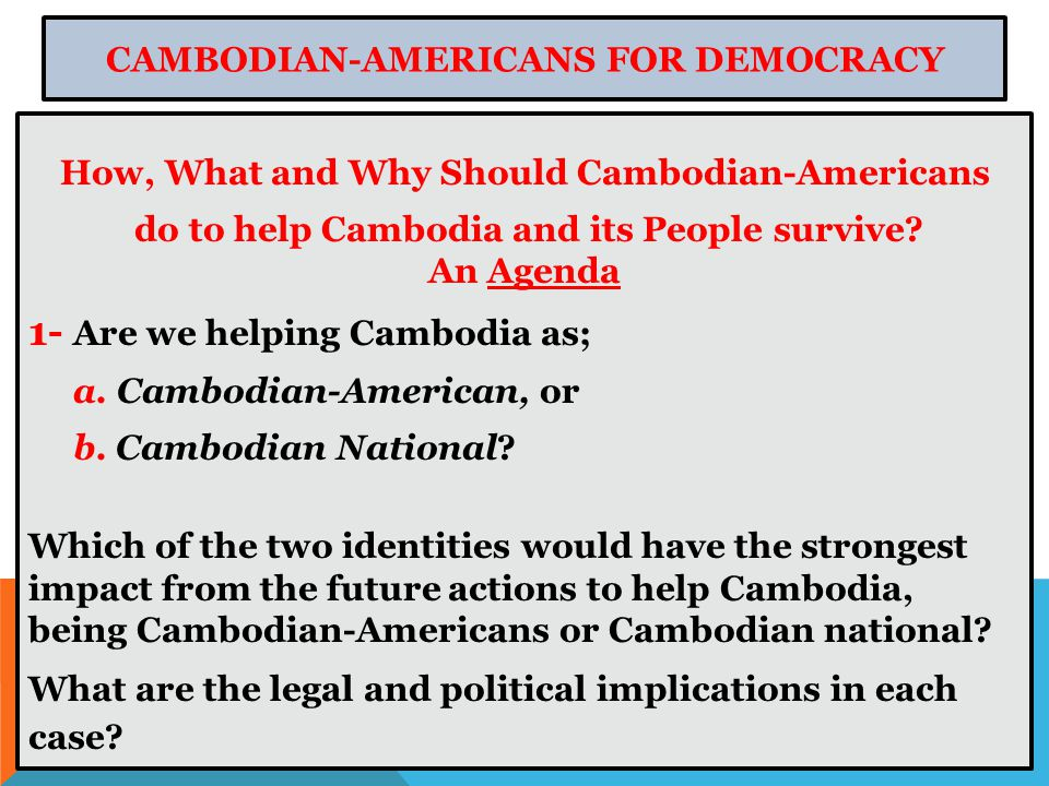 How, What and Why Should Cambodian-Americans do to help Cambodia and its People survive.