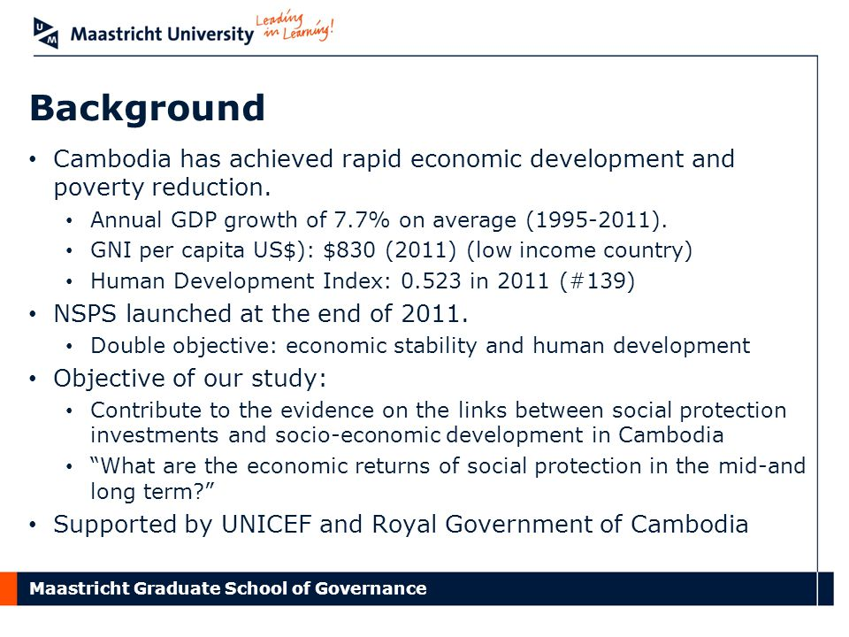 Maastricht Graduate School of Governance Background Cambodia has achieved rapid economic development and poverty reduction.