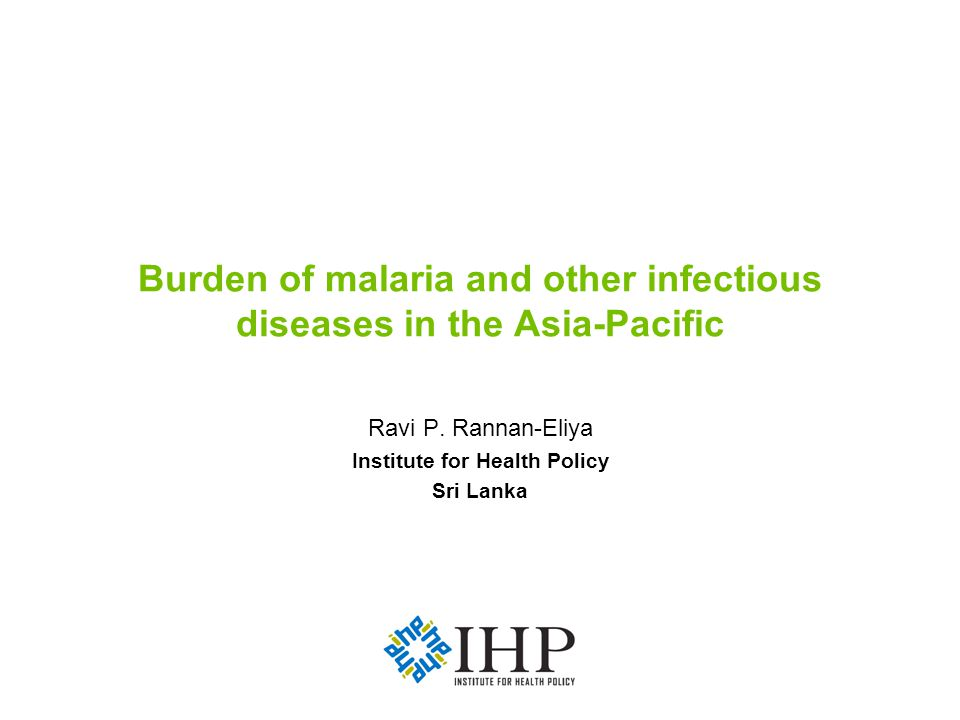 Burden of malaria and other infectious diseases in the Asia-Pacific Ravi P.