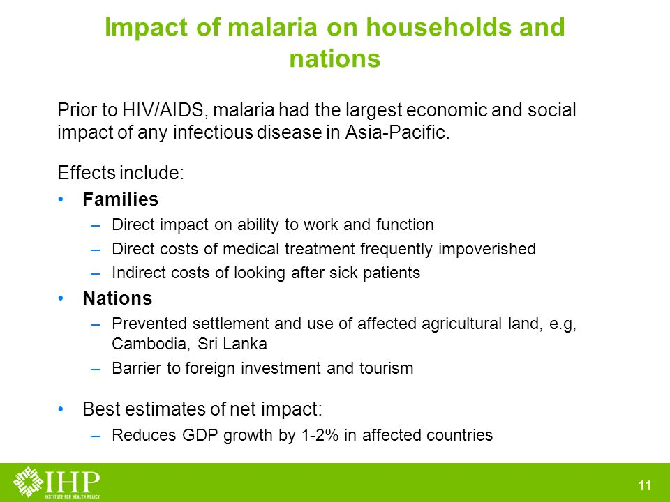 Impact of malaria on households and nations Prior to HIV/AIDS, malaria had the largest economic and social impact of any infectious disease in Asia-Pacific.