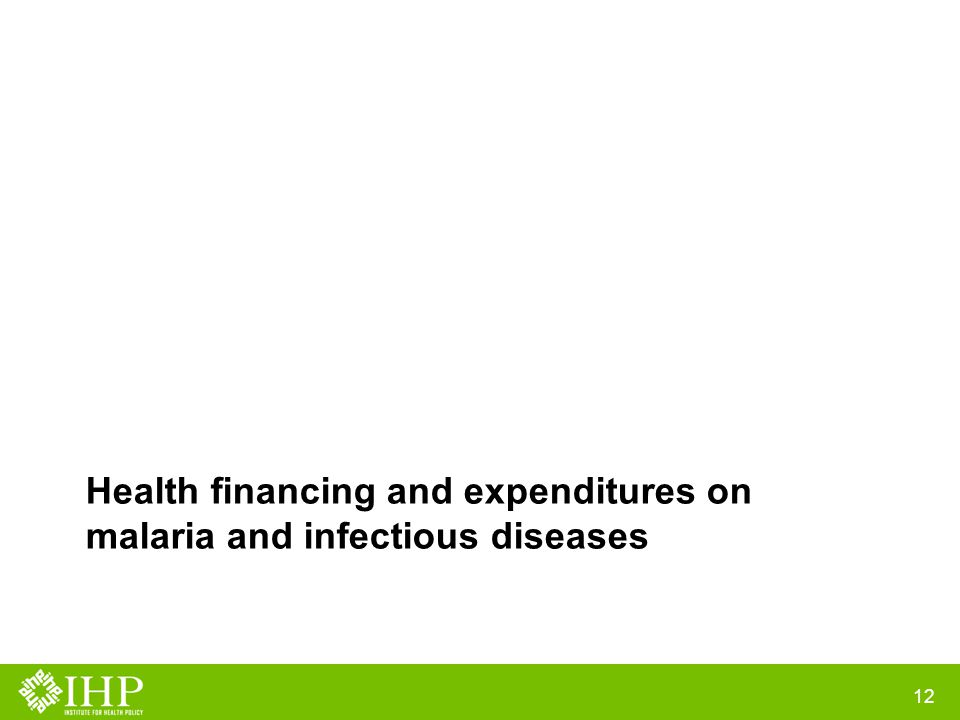 Health financing and expenditures on malaria and infectious diseases 12