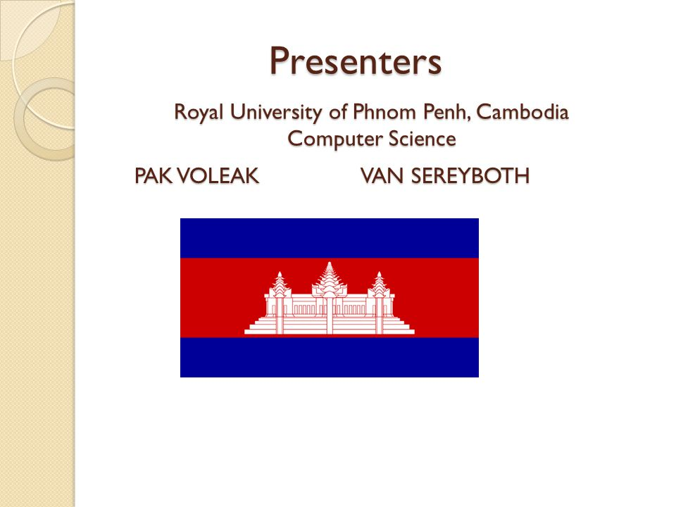 Presenters PAK VOLEAK VAN SEREYBOTH Royal University of Phnom Penh, Cambodia Computer Science
