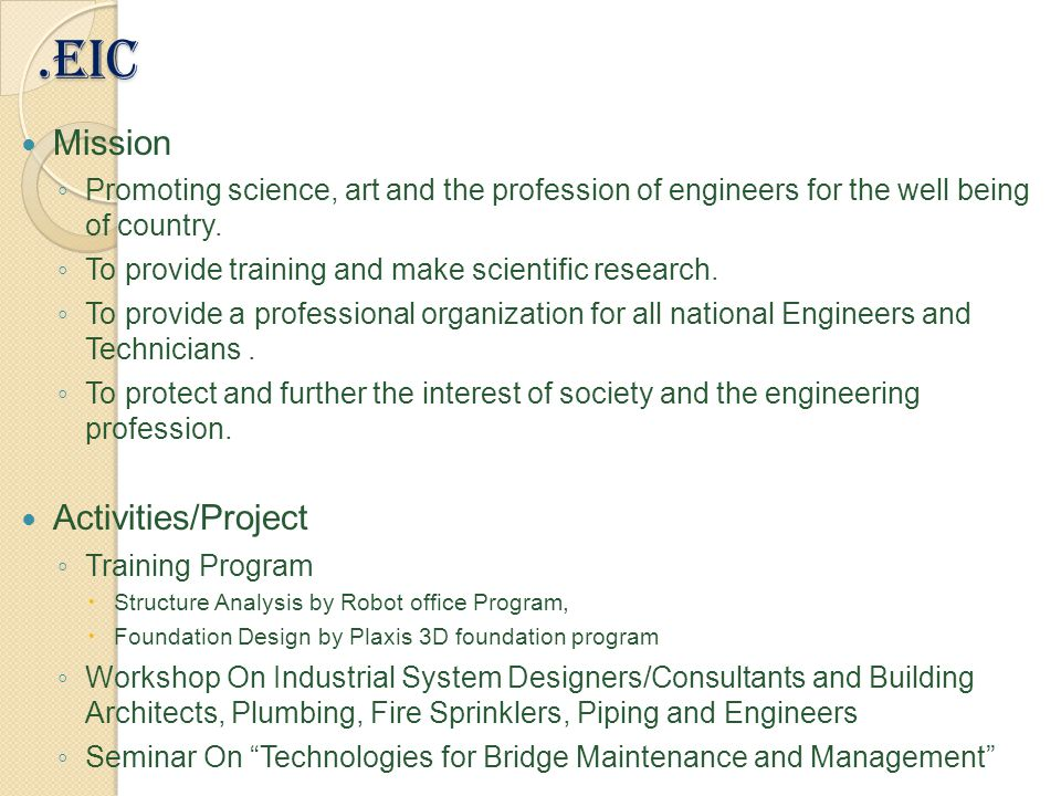 .EIC Mission ◦ Promoting science, art and the profession of engineers for the well being of country.