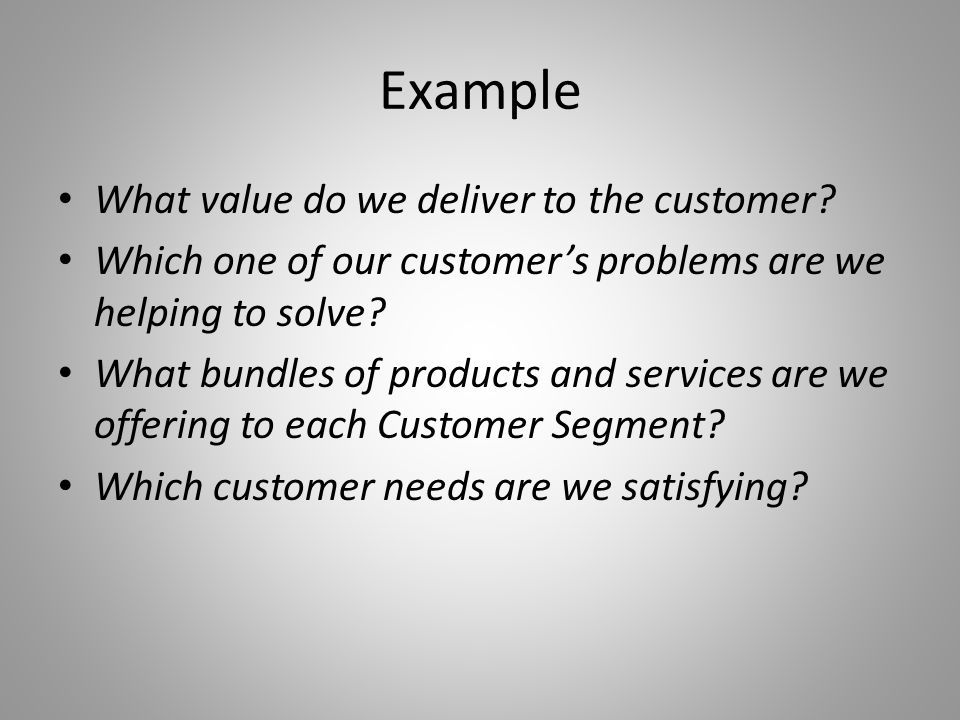 Example What value do we deliver to the customer.