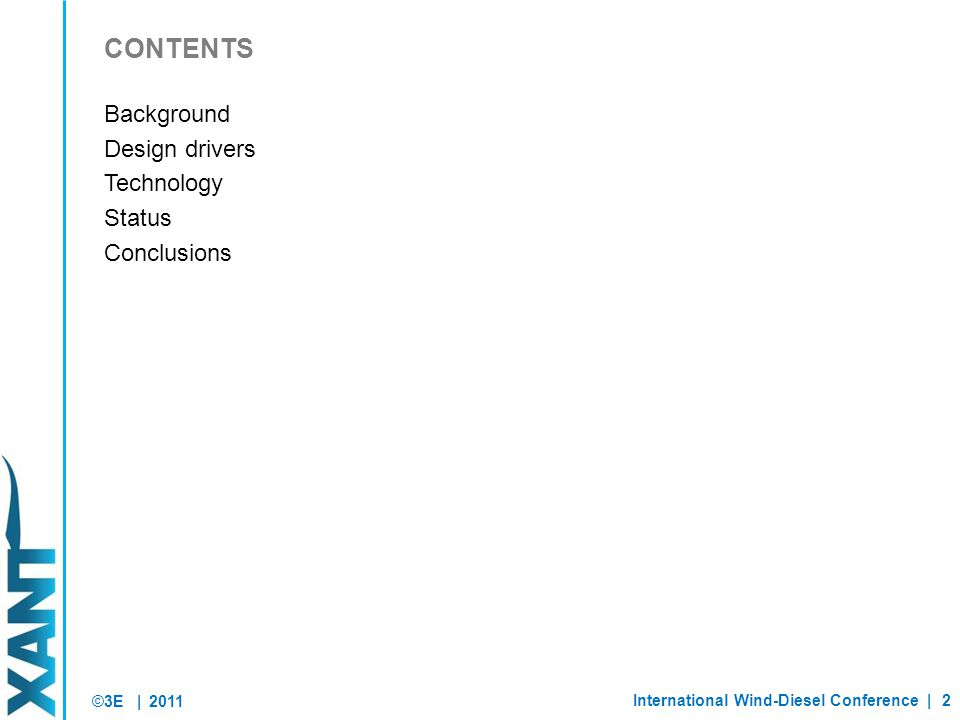 ©3E | Background Design drivers Technology Status Conclusions 2011 International Wind-Diesel Conference |2 CONTENTS