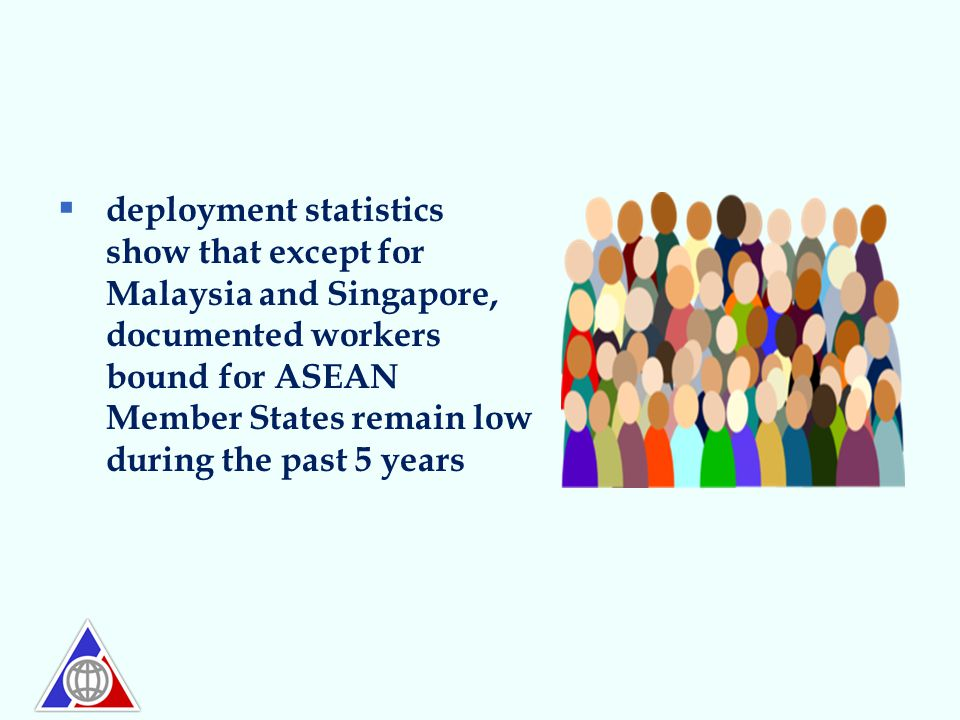  deployment statistics show that except for Malaysia and Singapore, documented workers bound for ASEAN Member States remain low during the past 5 yea