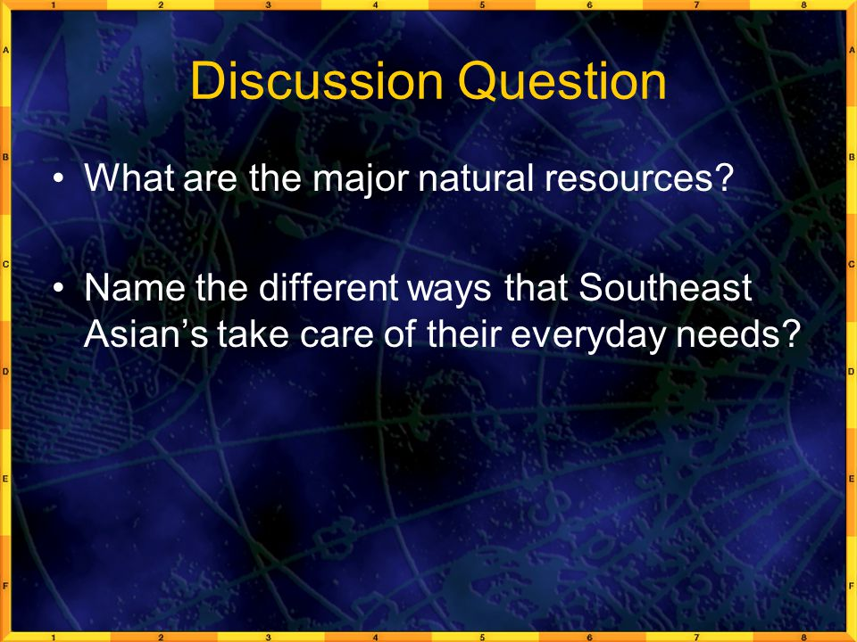 Discussion Question What are the major natural resources? Name the different ways that Southeast Asian's take care of their everyday needs?