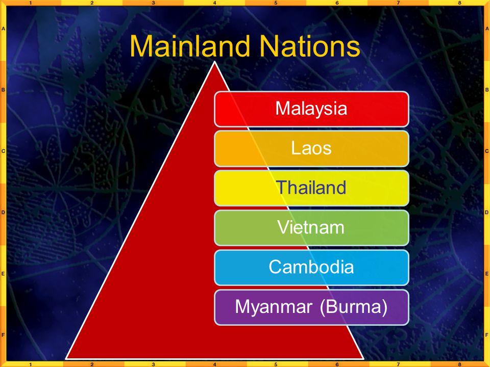 Mainland Nations MalaysiaLaosThailandVietnamCambodiaMyanmar (Burma)