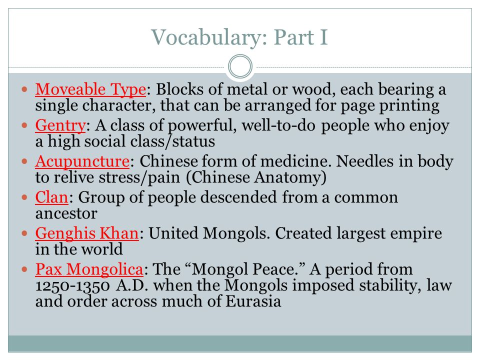 Vocabulary: Part I Moveable Type: Blocks of metal or wood, each bearing a single character, that can be arranged for page printing Gentry: A class of powerful, well-to-do people who enjoy a high social class/status Acupuncture: Chinese form of medicine.